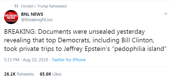 """August 10, 2019.  President Donald Trump tweets """"Documents were unsealed yesterday revealing that top Democrats, including Bill Clinton, took private trips to Jeffrey Epstein's """"pedophilia island"""""""